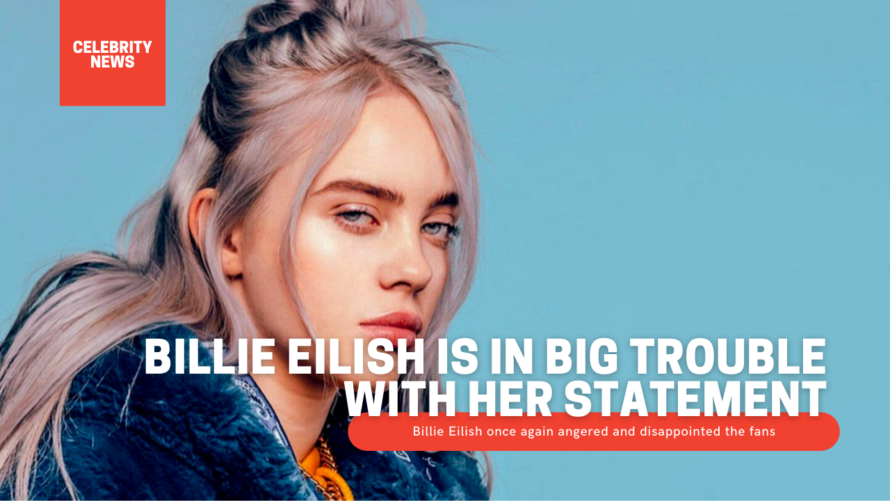 Billie Eilish is in big trouble with her statement