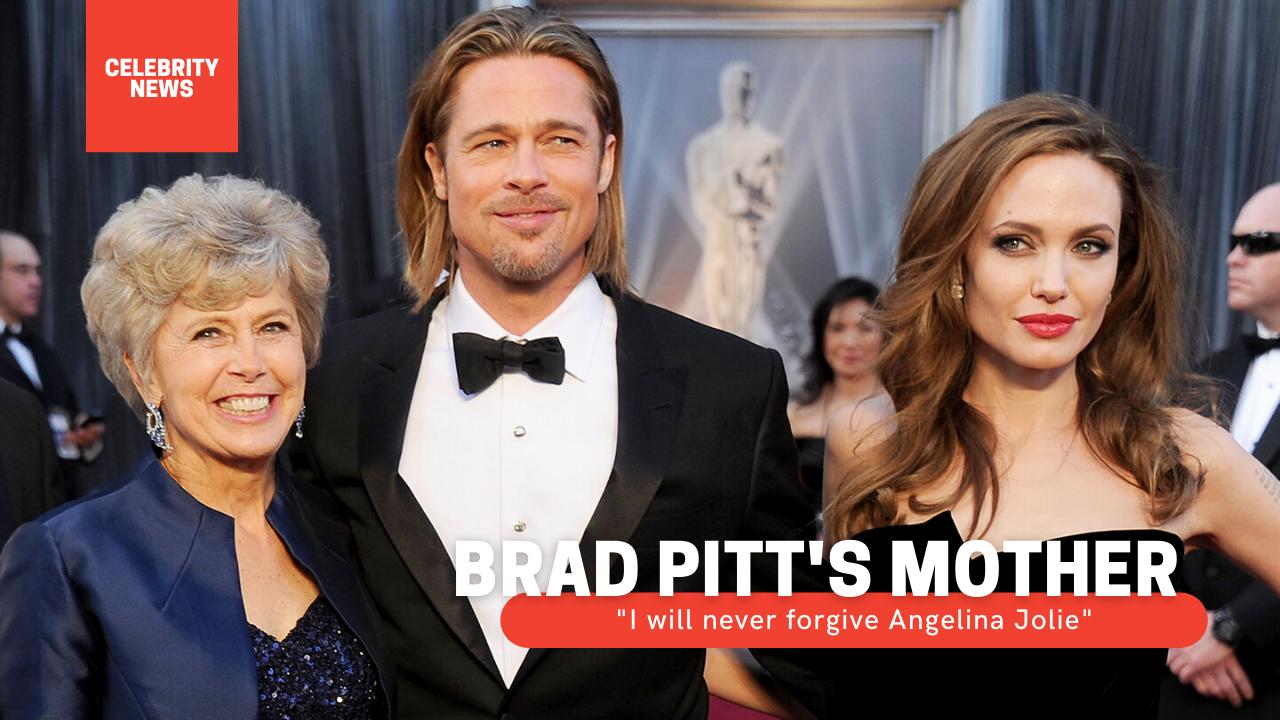 "Brad Pitt's mother: ""I will never forgive Angelina Jolie"""