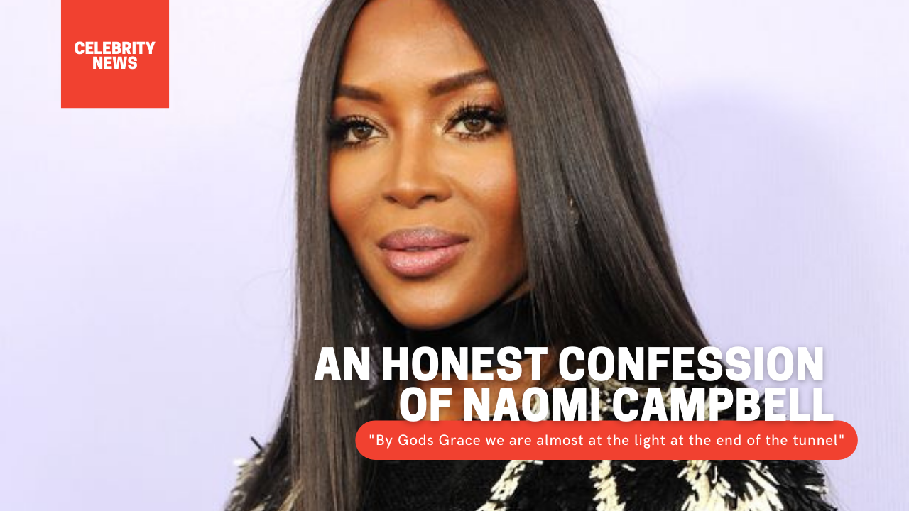 """An honest confession of Naomi Campbell: """"By Gods Grace we are almost at the light at the end of the tunnel"""""""