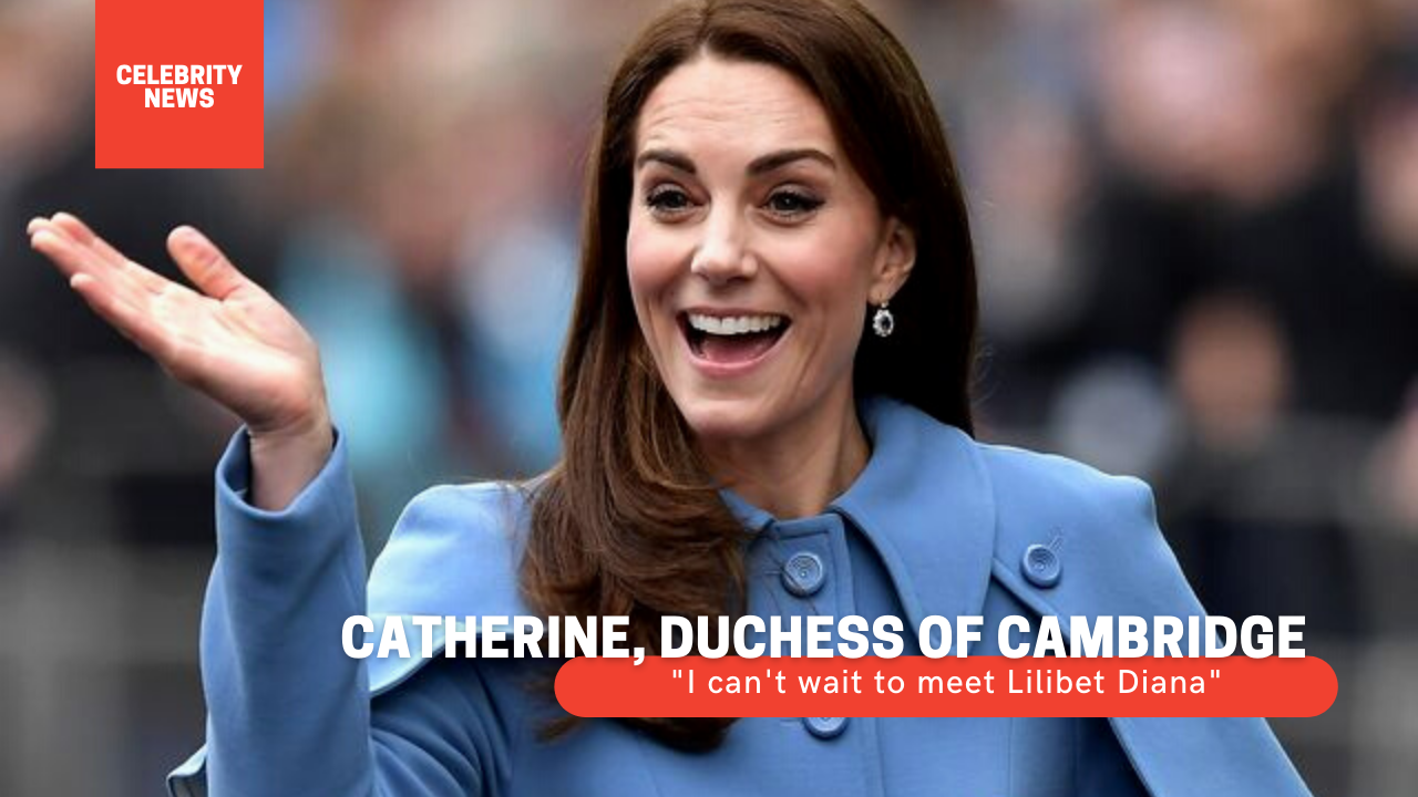 """Catherine, Duchess of Cambridge: """"I can't wait to meet Lilibet Diana"""""""