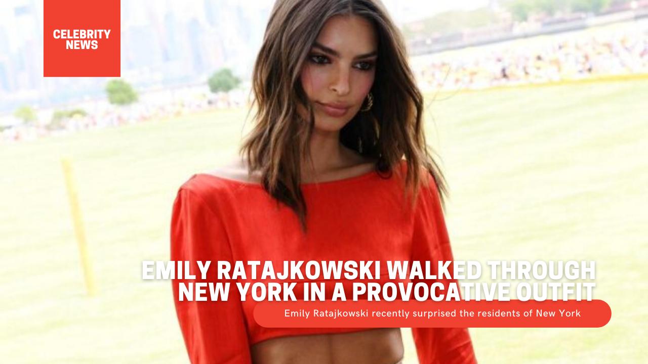 Emily Ratajkowski walked through New York in a provocative outfit