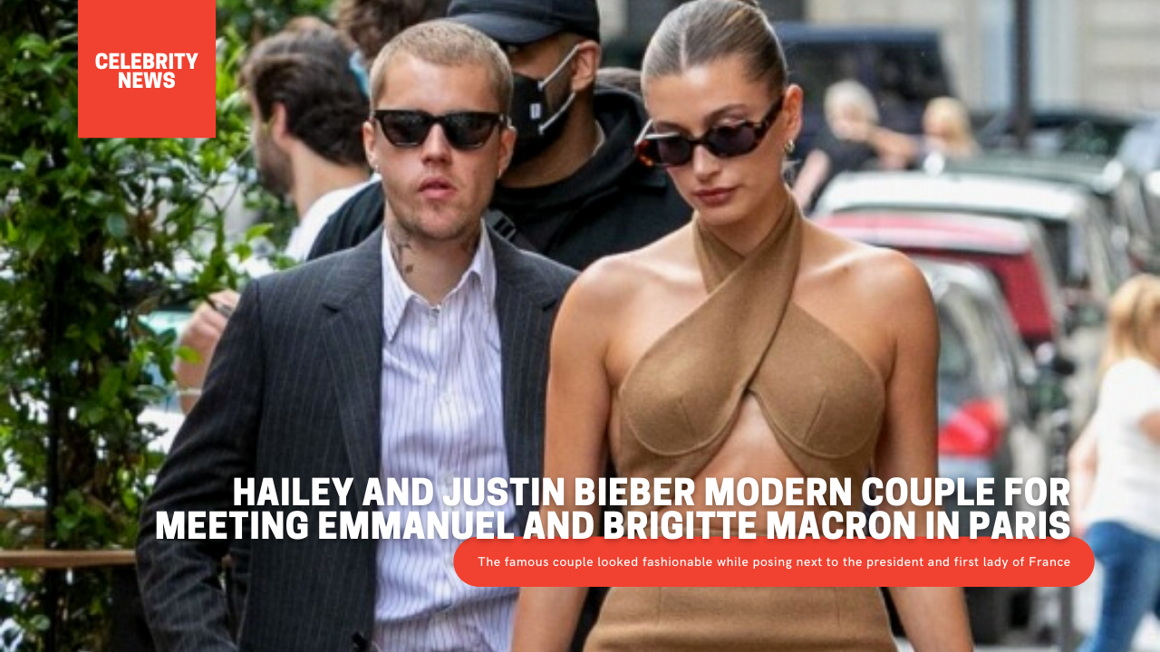 Hailey and Justin Bieber modern couple for meeting Emmanuel and Brigitte Macron in Paris