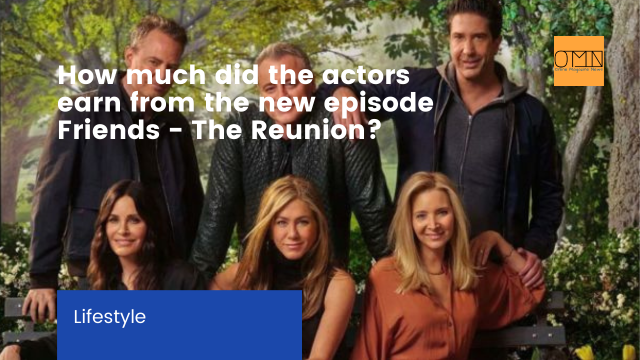 How much did the actors earn from the new episode Friends - The Reunion?