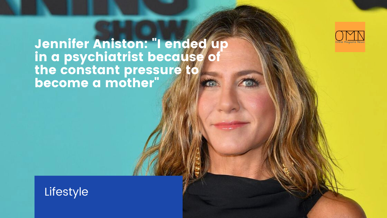 """Jennifer Aniston: """"I ended up in a psychiatrist because of the constant pressure to become a mother"""""""