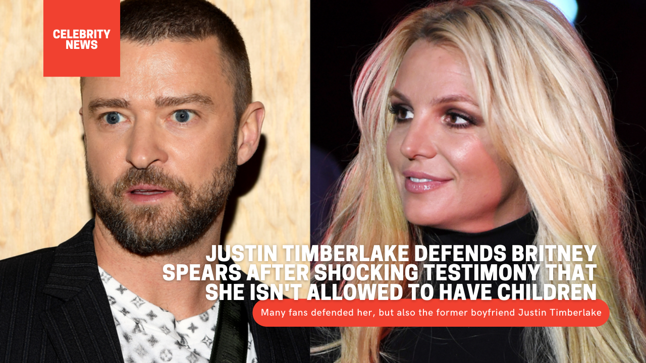 Justin Timberlake defends Britney Spears after shocking testimony that she isn't allowed to have children