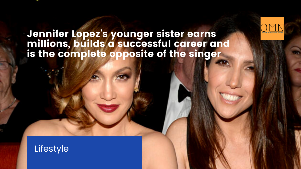 Like heaven and earth: Jennifer Lopez's younger sister earns millions, builds a successful career and is the complete opposite of the singer