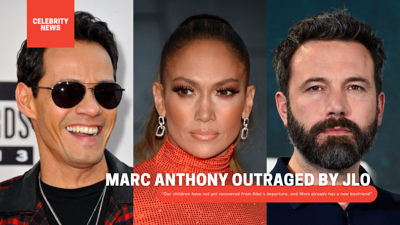 """Marc Anthony outraged by JLO: """"Our children have not yet recovered from Alex's departure, and Mom already has a new boyfriend"""""""