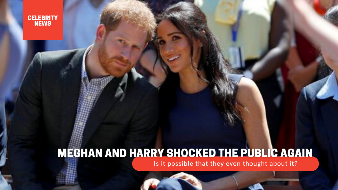 Meghan and Harry shocked the public again: Is it possible that they even thought about it?