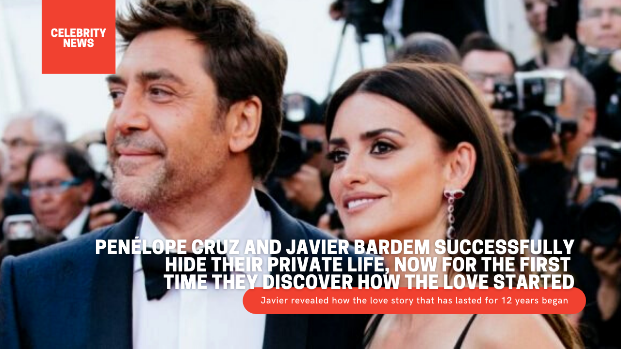 Penélope Cruz and Javier Bardem successfully hide their private life, now for the first time they discover how the love started