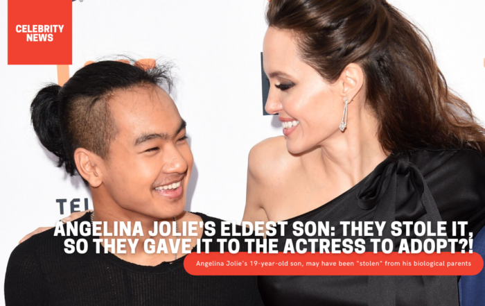 Angelina Jolie's eldest son: They stole it, so they gave it to the actress to adopt?!
