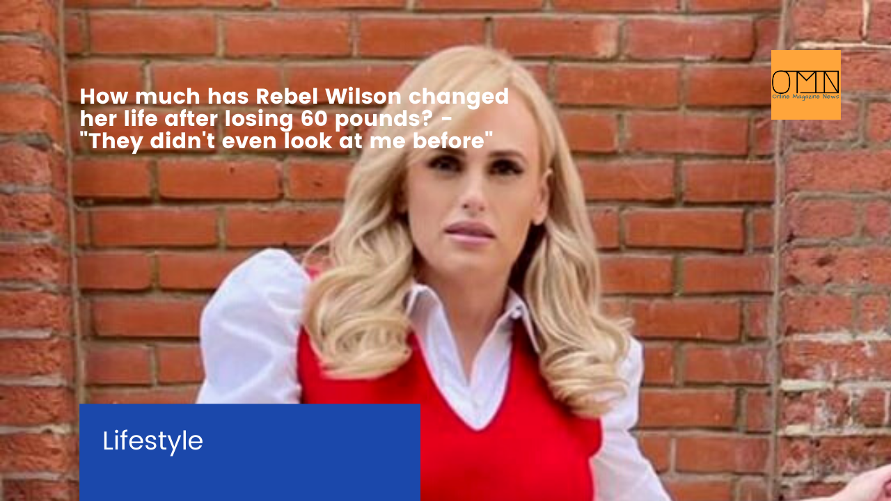 """How much has Rebel Wilson changed her life after losing 60 pounds? - """"They didn't even look at me before"""""""