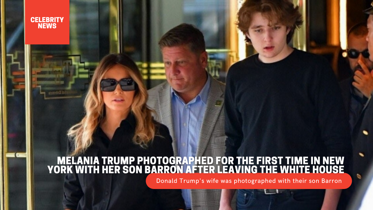 Melania Trump photographed for the first time in New York with her son Barron after leaving the White House