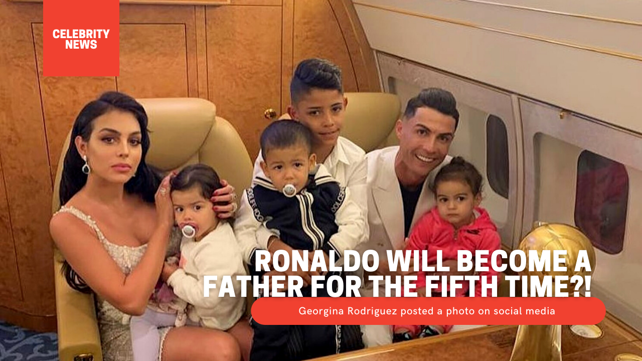 Ronaldo will become a father for the fifth time?!