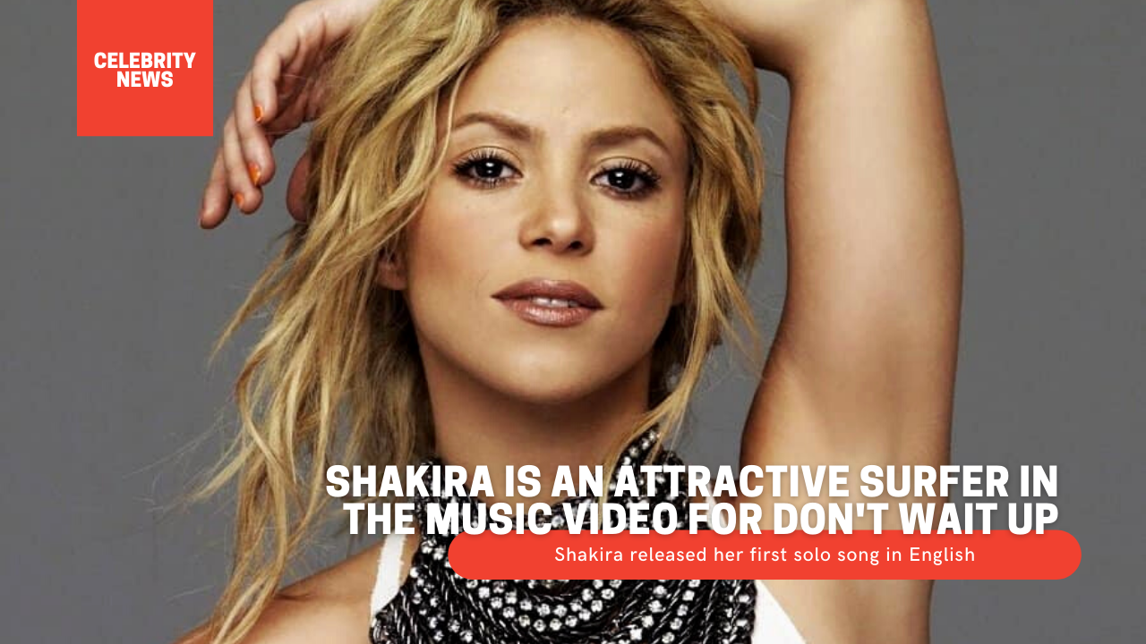 Shakira is an attractive surfer in the music video for Don't Wait Up