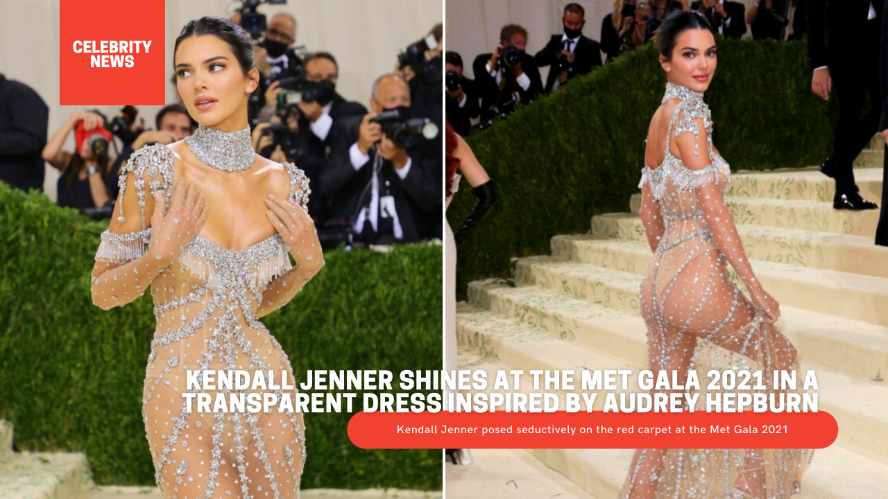 Kendall Jenner shines at the Met Gala 2021 in a transparent dress inspired by Audrey Hepburn